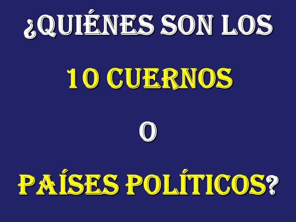 ¿Quiénes son los 10 cuernos O Países Políticos