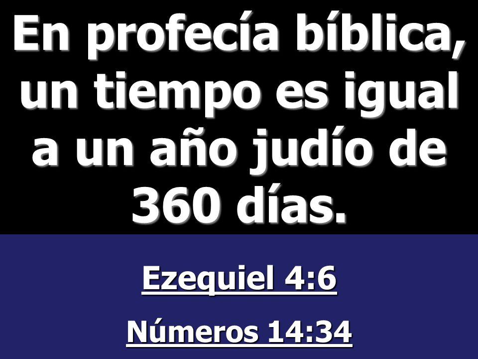 En profecía bíblica, un tiempo es igual a un año judío de 360 días.