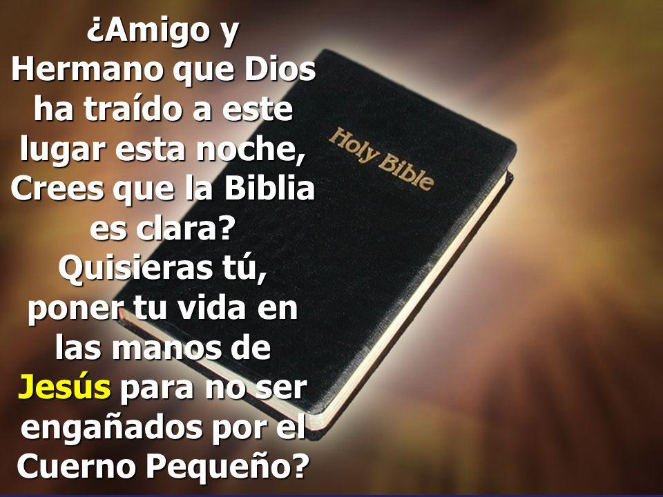 ¿Amigo y Hermano que Dios ha traído a este lugar esta noche, Crees que la Biblia es clara.