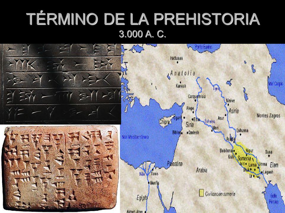 TÉRMINO DE LA PREHISTORIA 3.000 A. C.