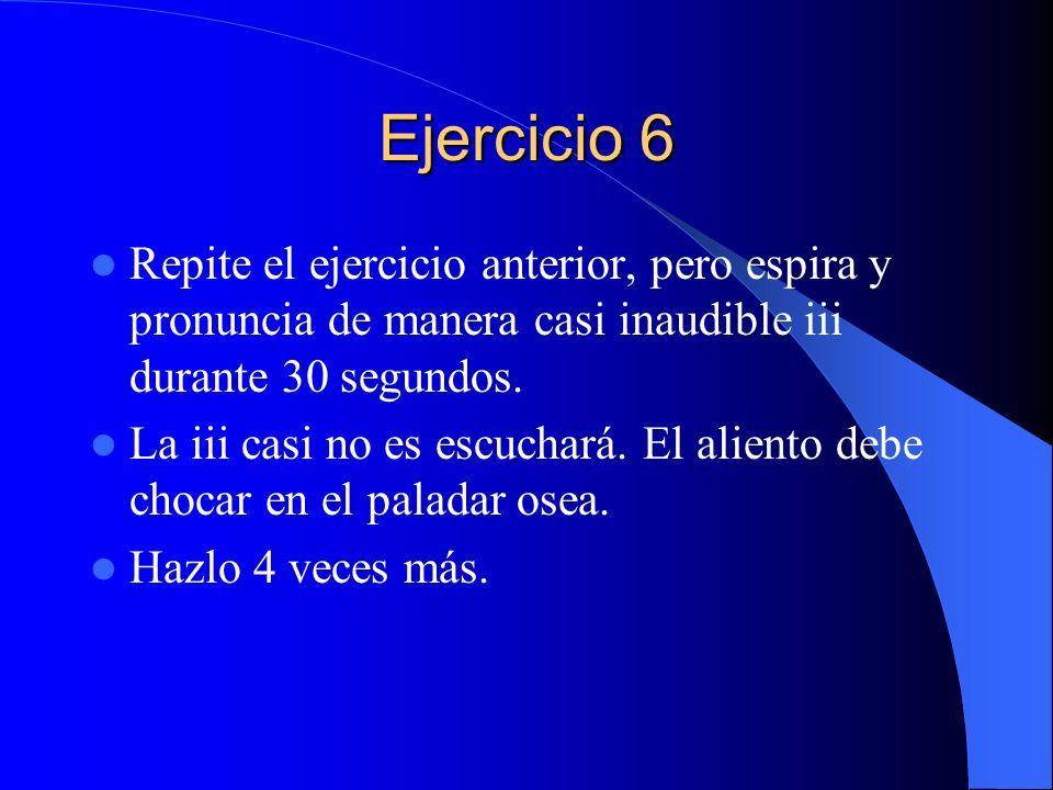 Ejercicio 6 Repite el ejercicio anterior, pero espira y pronuncia de manera casi inaudible iii durante 30 segundos.