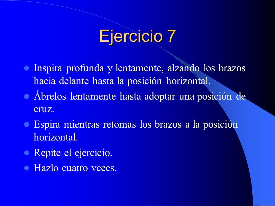 Ejercicio 7 Inspira profunda y lentamente, alzando los brazos hacia delante hasta la posición horizontal.