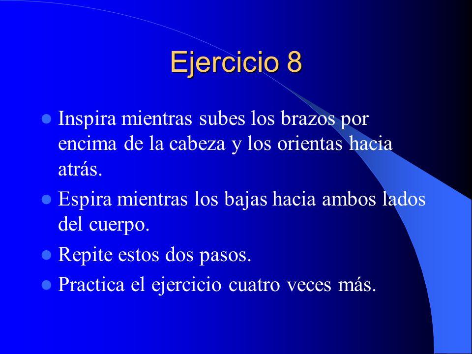 Ejercicio 8 Inspira mientras subes los brazos por encima de la cabeza y los orientas hacia atrás.