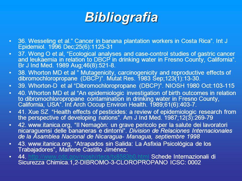 Bibliografia36. Wesseling et al. Cancer in banana plantation workers in Costa Rica . Int J Epidemiol. 1996 Dec;25(6):1125-31.