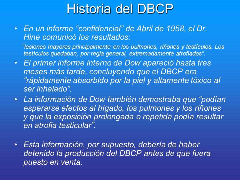 Historia del DBCP En un informe confidencial de Abril de 1958, el Dr. Hine comunicó los resultados: