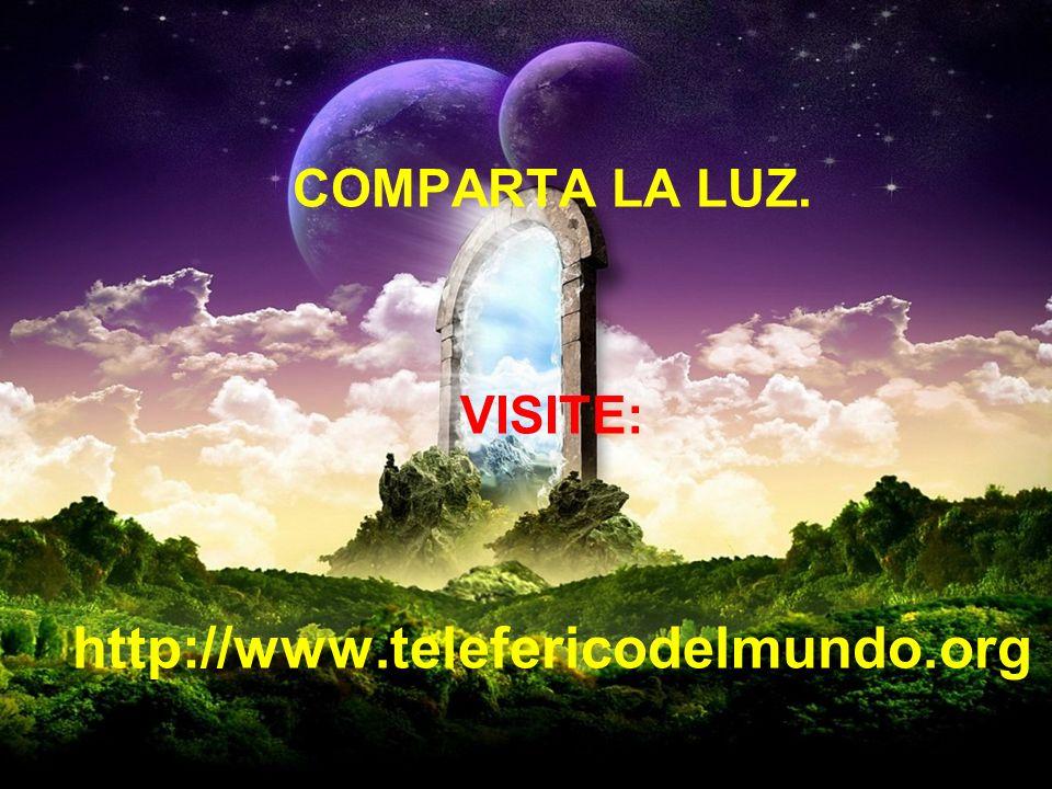 COMPARTA LA LUZ. VISITE: http://www.telefericodelmundo.org