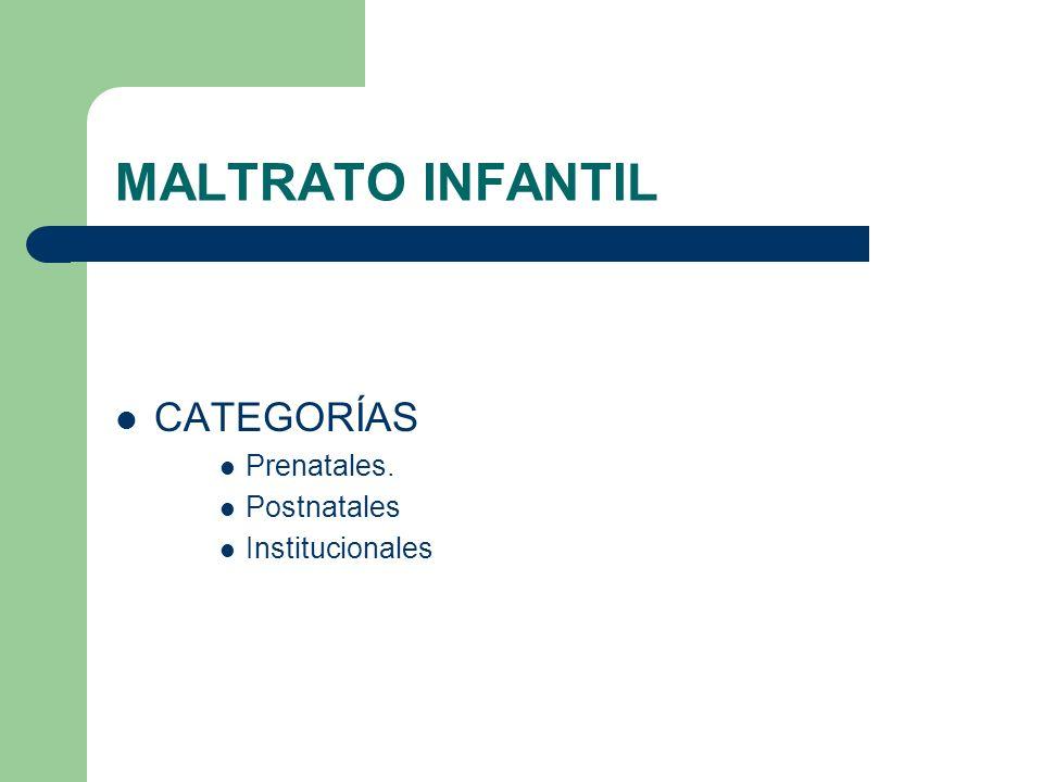 MALTRATO INFANTIL CATEGORÍAS Prenatales. Postnatales Institucionales