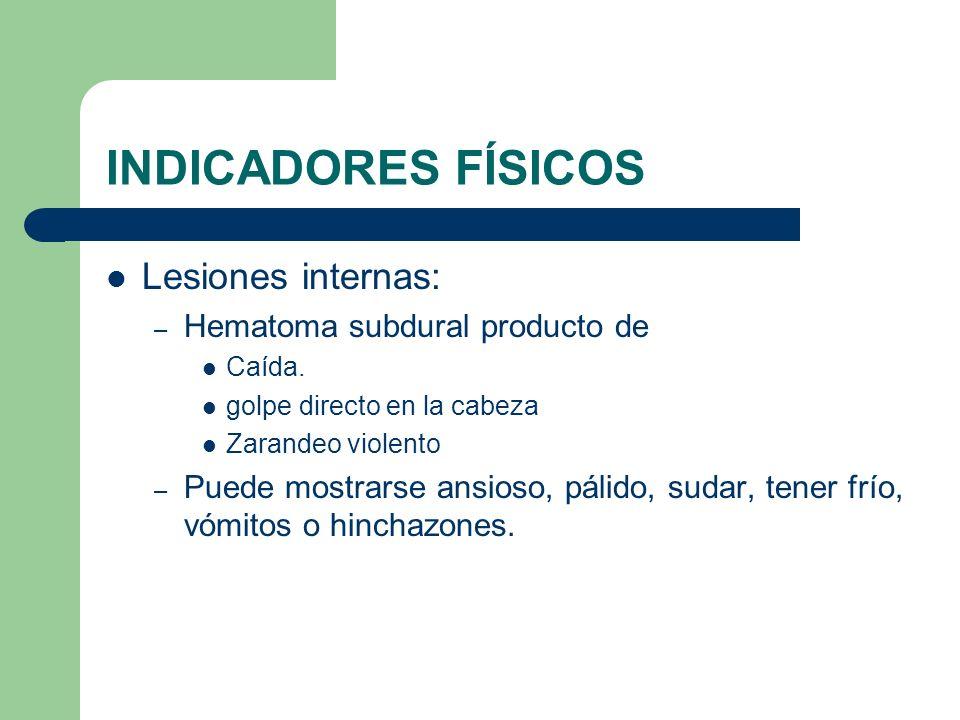 INDICADORES FÍSICOS Lesiones internas: Hematoma subdural producto de