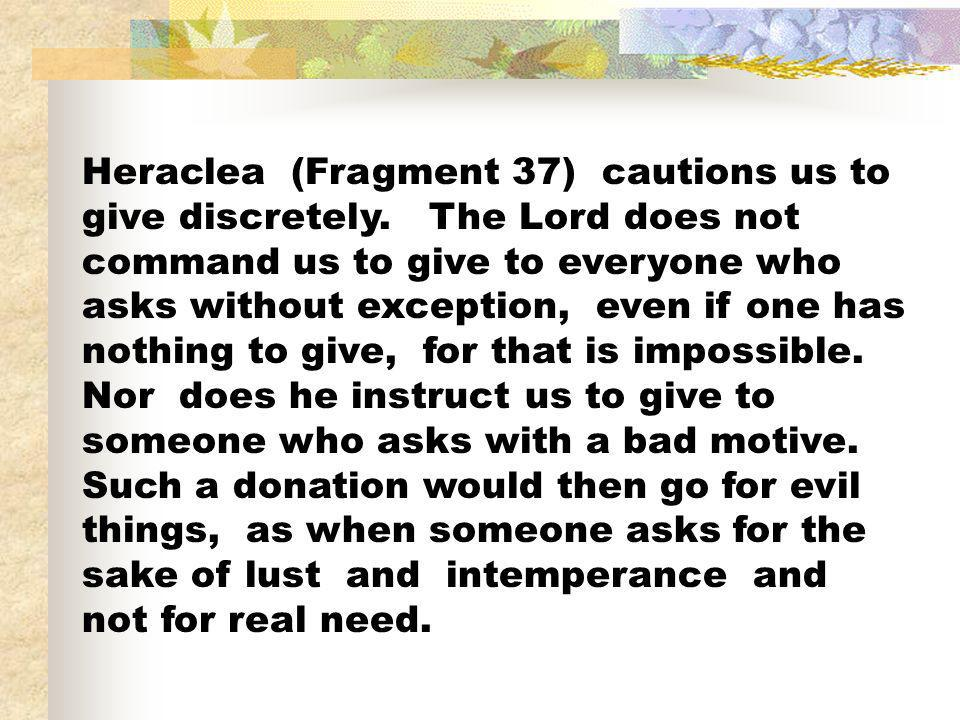 Heraclea (Fragment 37) cautions us to give discretely