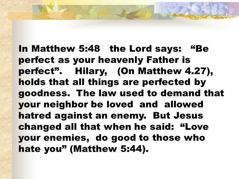 In Matthew 5:48 the Lord says: Be perfect as your heavenly Father is perfect .