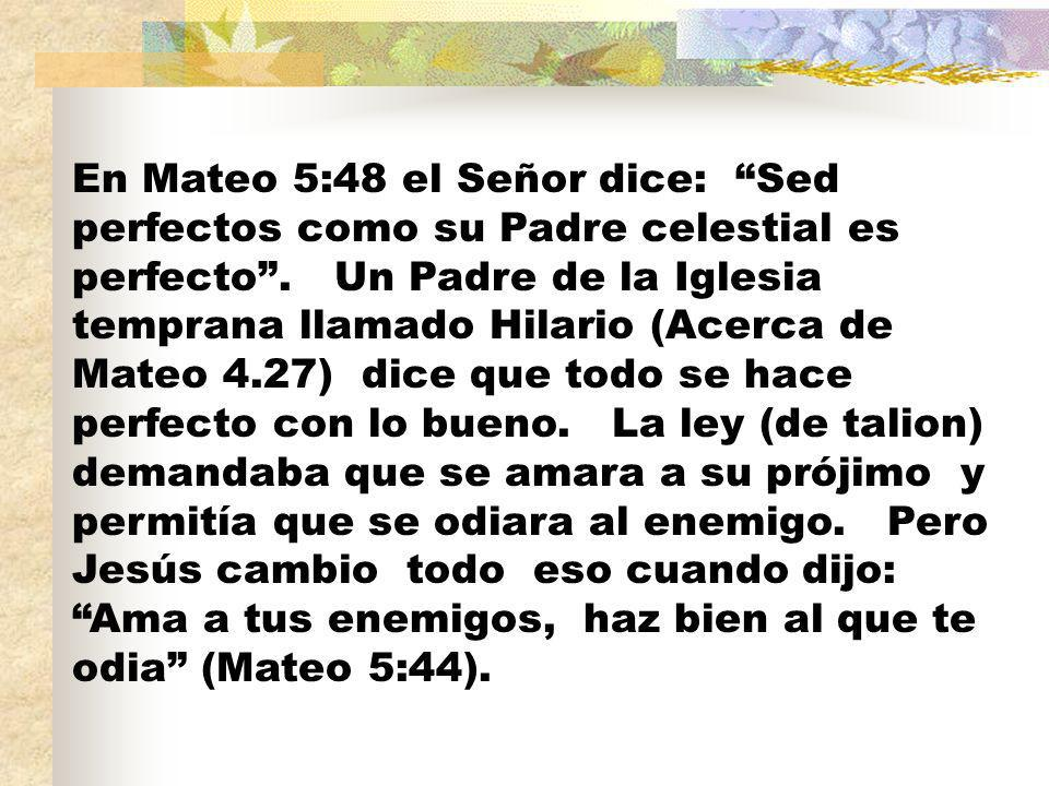 En Mateo 5:48 el Señor dice: Sed perfectos como su Padre celestial es perfecto .