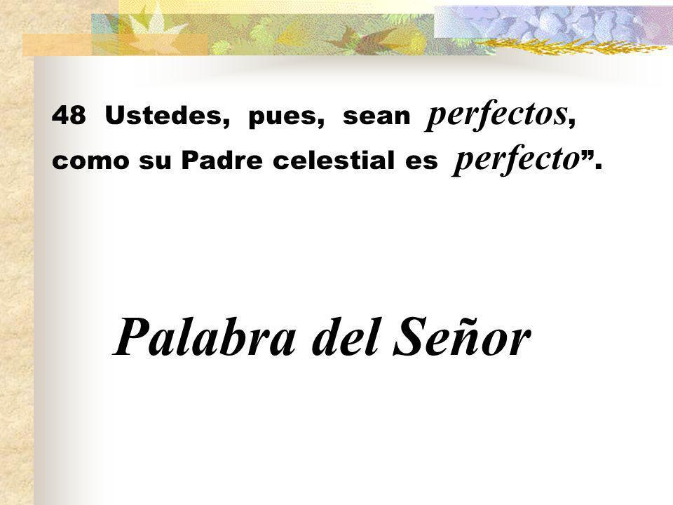 48 Ustedes, pues, sean perfectos, como su Padre celestial es perfecto .
