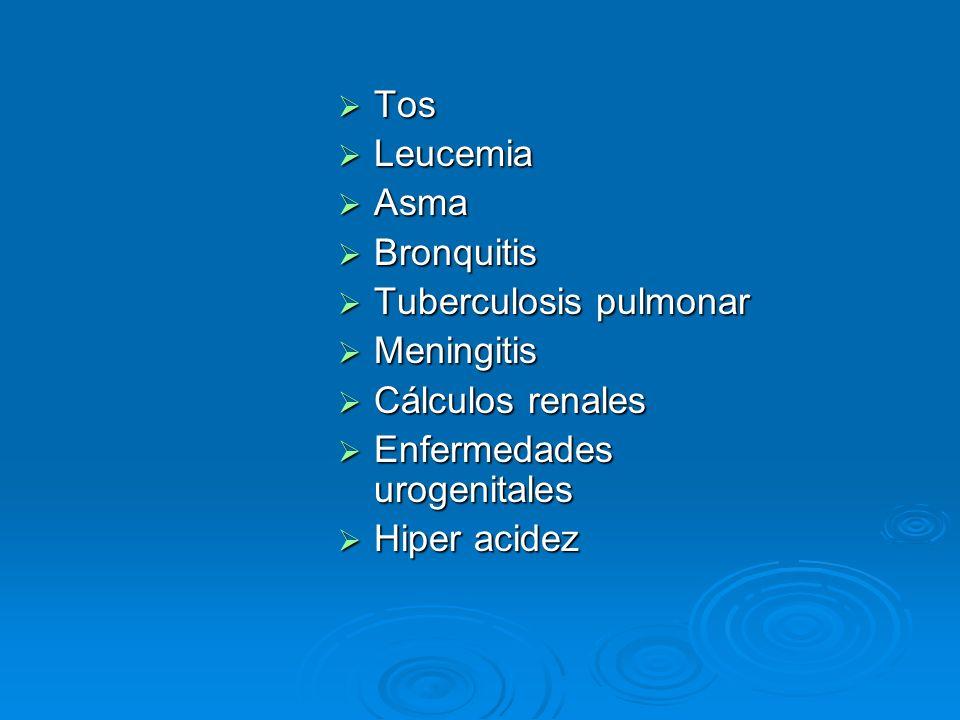 Tos Leucemia. Asma. Bronquitis. Tuberculosis pulmonar. Meningitis. Cálculos renales. Enfermedades urogenitales.