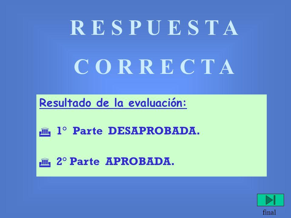 R E S P U E S T A C O R R E C T A Resultado de la evaluación: