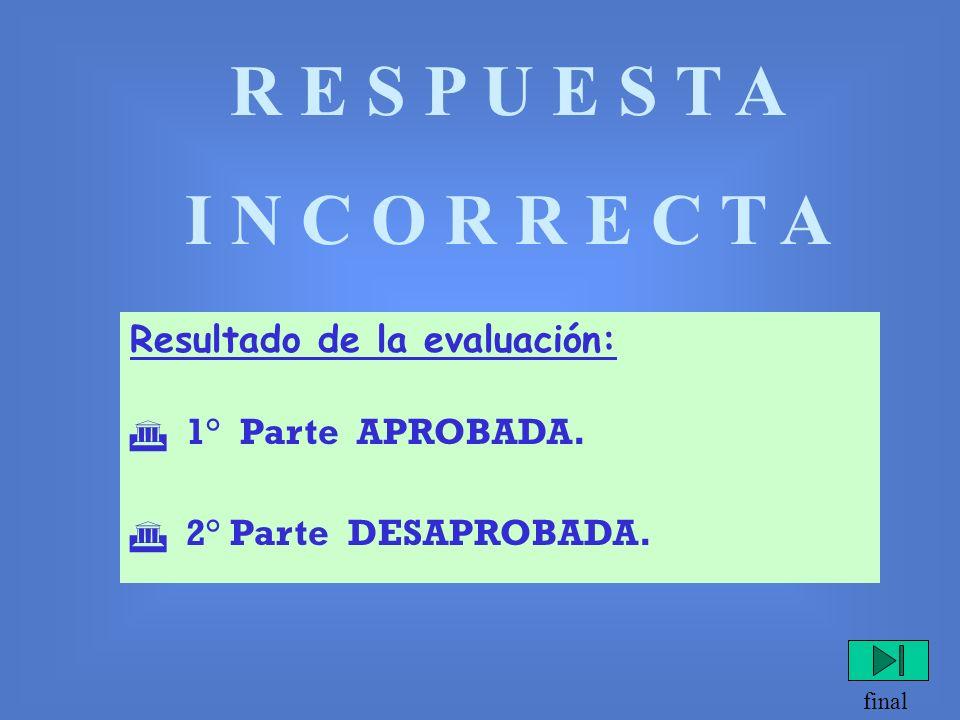 R E S P U E S T A I N C O R R E C T A Resultado de la evaluación: