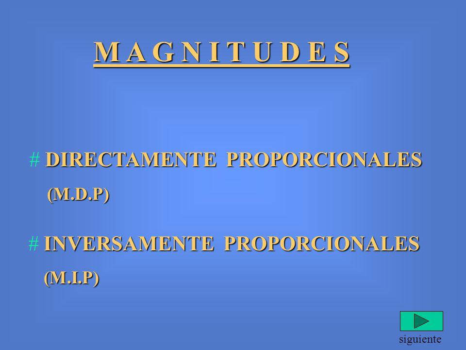 M A G N I T U D E S # DIRECTAMENTE PROPORCIONALES (M.D.P)