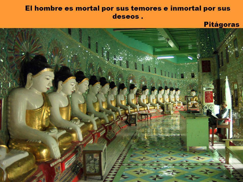 El hombre es mortal por sus temores e inmortal por sus deseos
