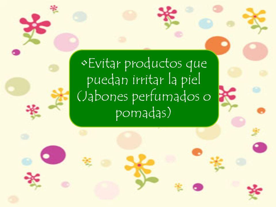Evitar productos que puedan irritar la piel (Jabones perfumados o pomadas)