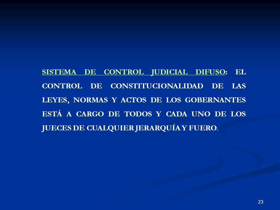 SISTEMA DE CONTROL JUDICIAL DIFUSO: EL CONTROL DE CONSTITUCIONALIDAD DE LAS LEYES, NORMAS Y ACTOS DE LOS GOBERNANTES ESTÁ A CARGO DE TODOS Y CADA UNO DE LOS JUECES DE CUALQUIER JERARQUÍA Y FUERO.