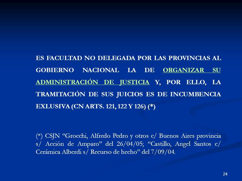 ES FACULTAD NO DELEGADA POR LAS PROVINCIAS AL GOBIERNO NACIONAL LA DE ORGANIZAR SU ADMINISTRACIÓN DE JUSTICIA Y, POR ELLO, LA TRAMITACIÓN DE SUS JUICIOS ES DE INCUMBENCIA EXLUSIVA (CN ARTS. 121, 122 Y 126) (*)