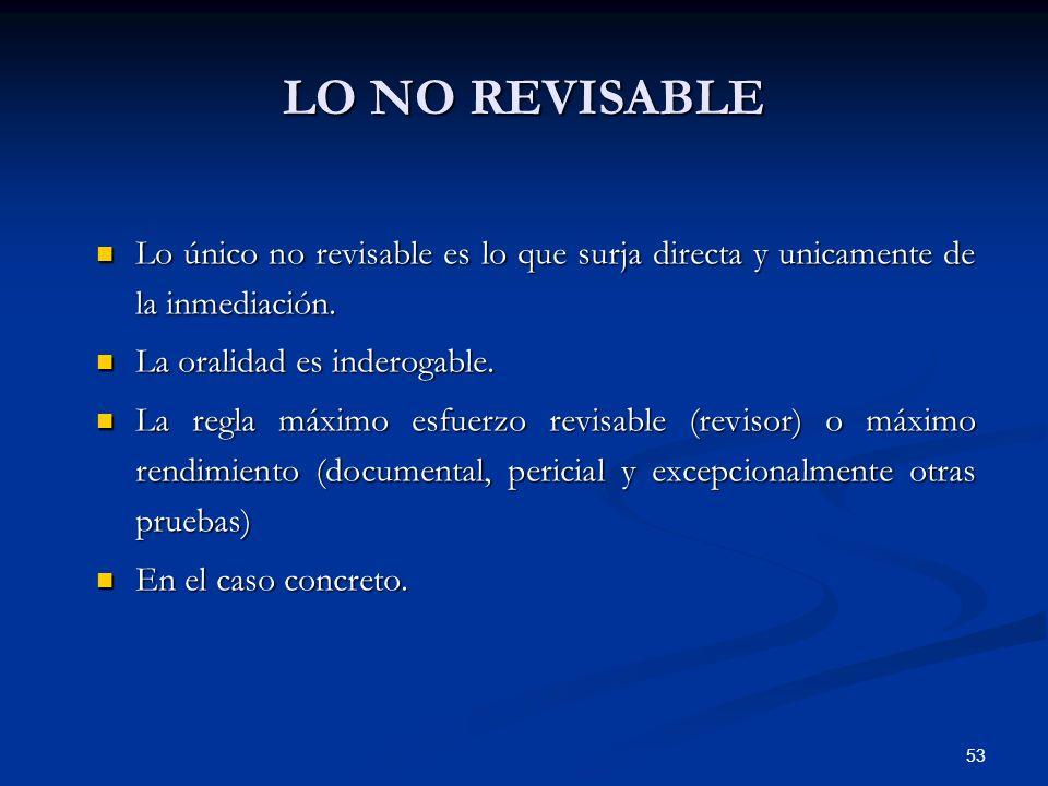 LO NO REVISABLE Lo único no revisable es lo que surja directa y unicamente de la inmediación. La oralidad es inderogable.
