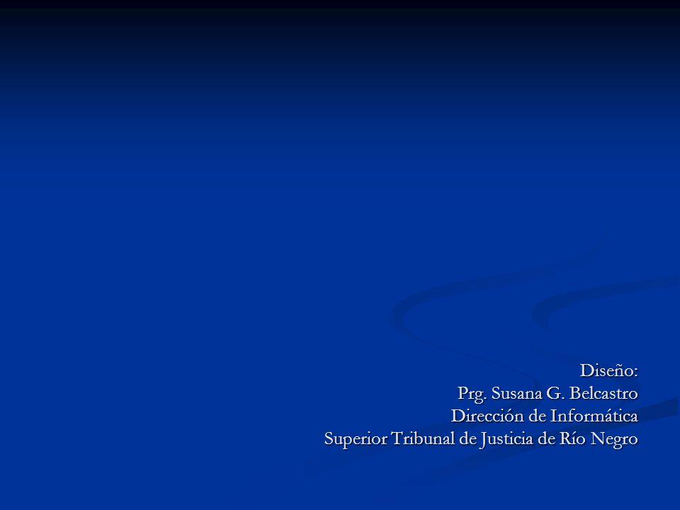 Diseño: Prg. Susana G. Belcastro Dirección de Informática Superior Tribunal de Justicia de Río Negro