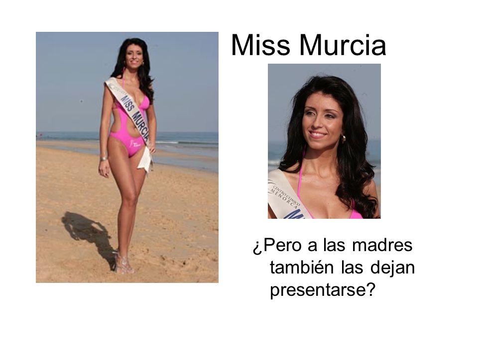 Miss Murcia ¿Pero a las madres también las dejan presentarse