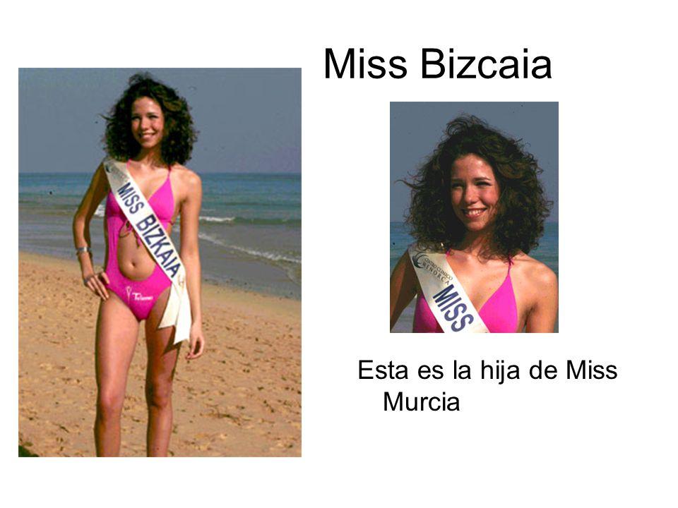 Miss Bizcaia Esta es la hija de Miss Murcia