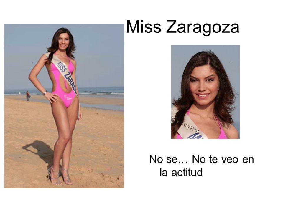 Miss Zaragoza No se… No te veo en la actitud