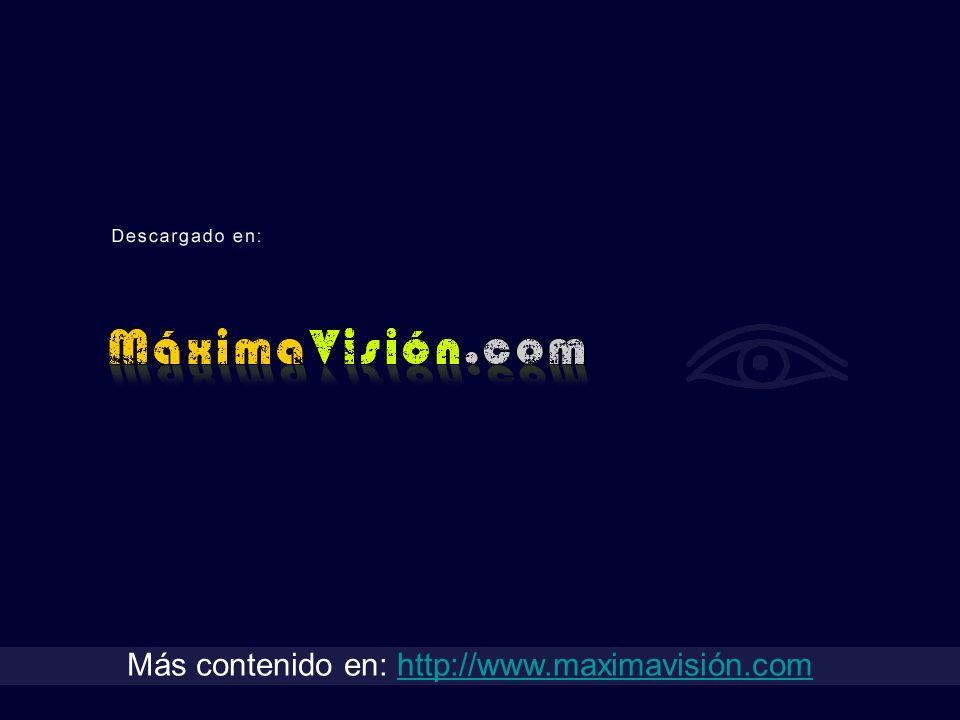 Más contenido en: http://www.maximavisión.com