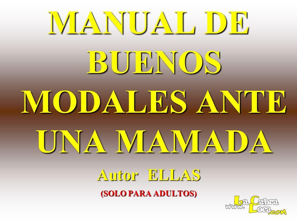 MANUAL DE BUENOS MODALES ANTE UNA MAMADA