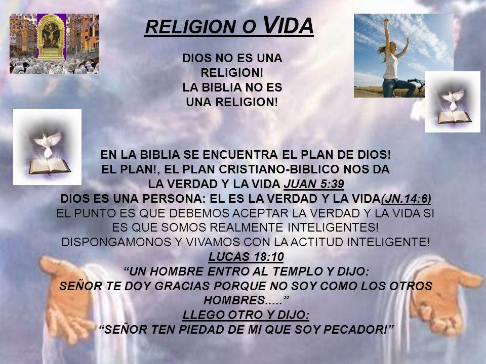 RELIGION O VIDA DIOS NO ES UNA RELIGION! LA BIBLIA NO ES UNA RELIGION!