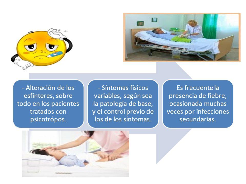 - Alteración de los esfínteres, sobre todo en los pacientes tratados con psicotrópos.