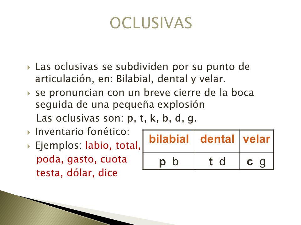 OCLUSIVAS bilabial dental velar p b t d c g