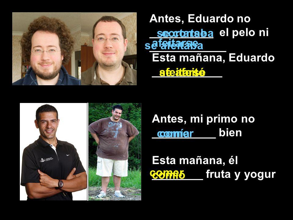 Antes, Eduardo no __________ el pelo ni ____________