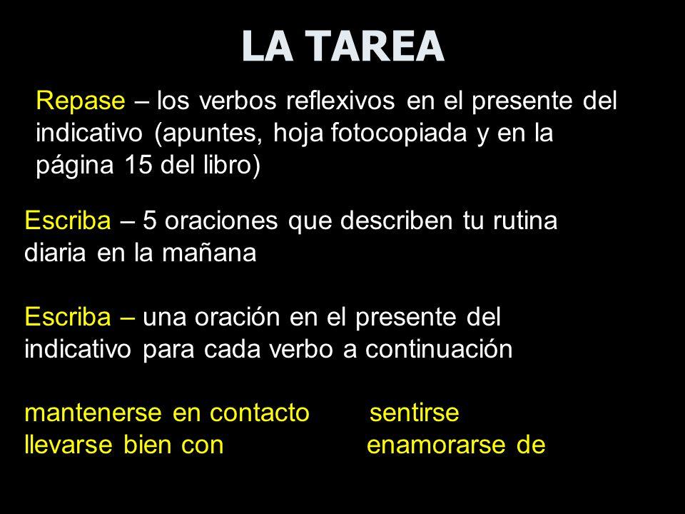 LA TAREA Repase – los verbos reflexivos en el presente del indicativo (apuntes, hoja fotocopiada y en la página 15 del libro)