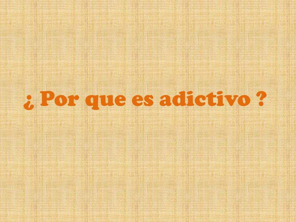 ¿ Por que es adictivo