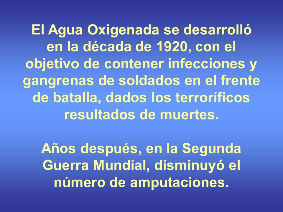 El Agua Oxigenada se desarrolló en la década de 1920, con el objetivo de contener infecciones y gangrenas de soldados en el frente de batalla, dados los terroríficos resultados de muertes.
