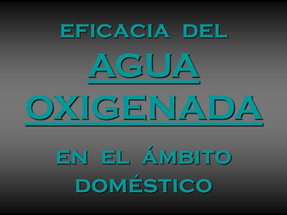 eficacia del AGUA OXIGENADA en el ámbito doméstico