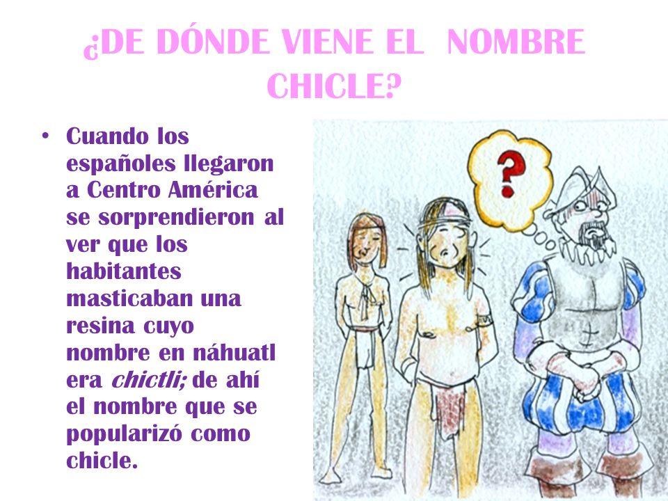 ¿DE DÓNDE VIENE EL NOMBRE CHICLE