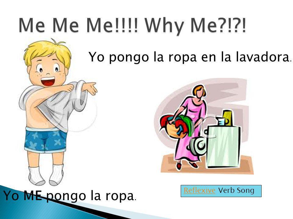 Me Me Me!!!! Why Me ! ! Yo pongo la ropa en la lavadora.