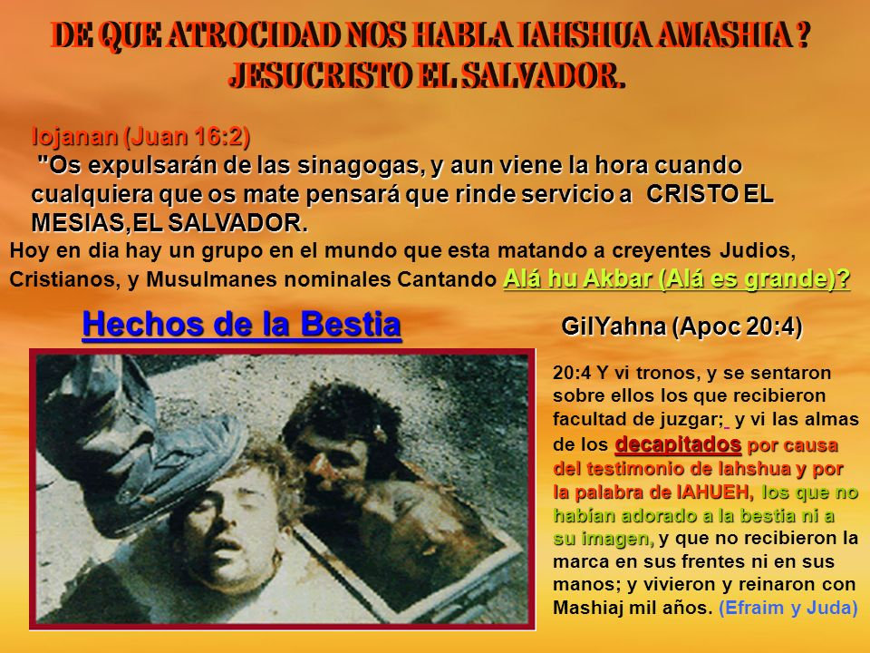 DE QUE ATROCIDAD NOS HABLA IAHSHUA AMASHIA JESUCRISTO EL SALVADOR.