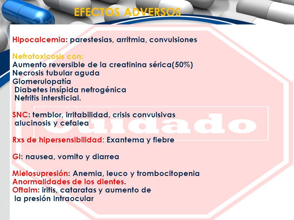 EFECTOS ADVERSOS Hipocalcemia: parestesias, arritmia, convulsiones