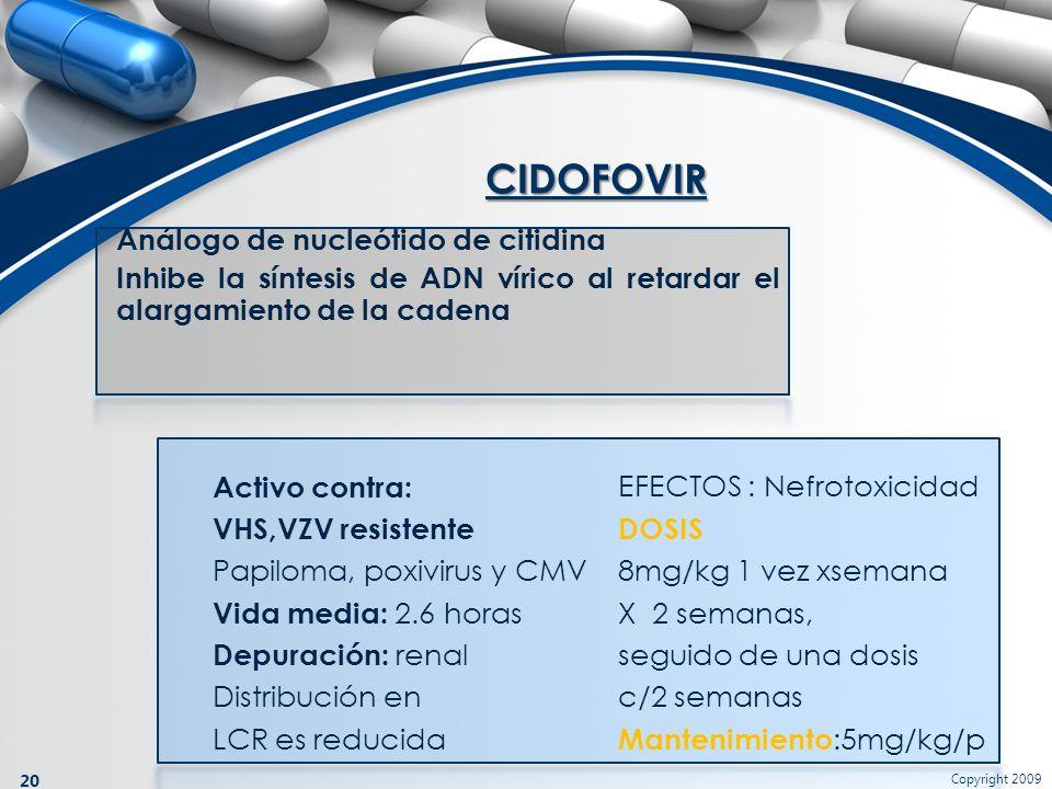 CIDOFOVIR Análogo de nucleótido de citidina Inhibe la síntesis de ADN vírico al retardar el alargamiento de la cadena