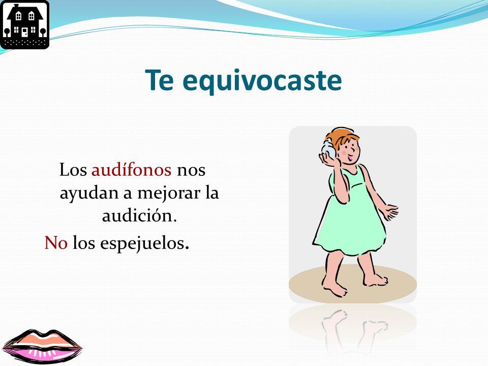 Los audífonos nos ayudan a mejorar la audición. No los espejuelos.