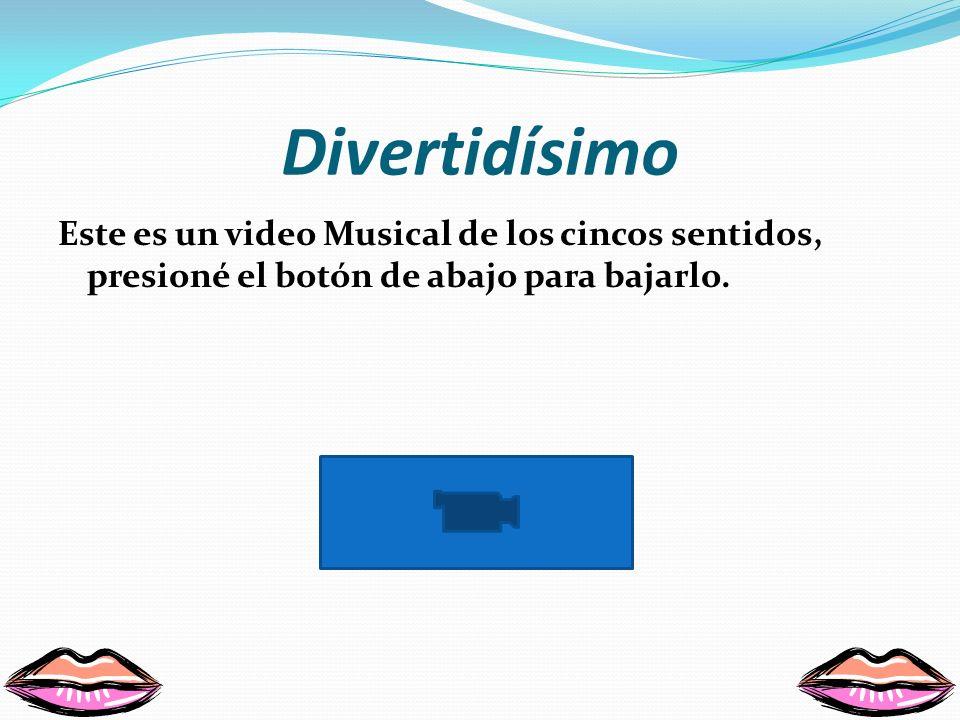 Divertidísimo Este es un video Musical de los cincos sentidos, presioné el botón de abajo para bajarlo.