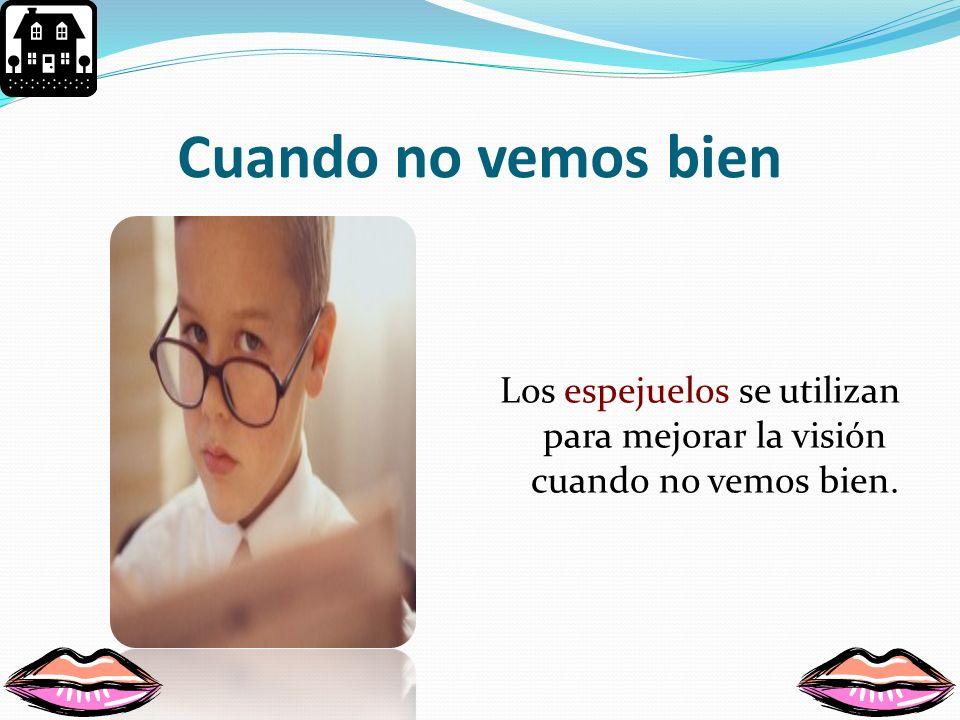 Cuando no vemos bien Los espejuelos se utilizan para mejorar la visión cuando no vemos bien.