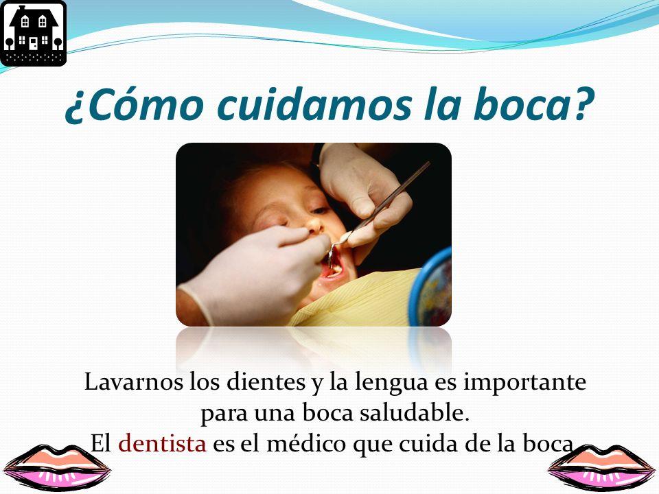 ¿Cómo cuidamos la boca Lavarnos los dientes y la lengua es importante
