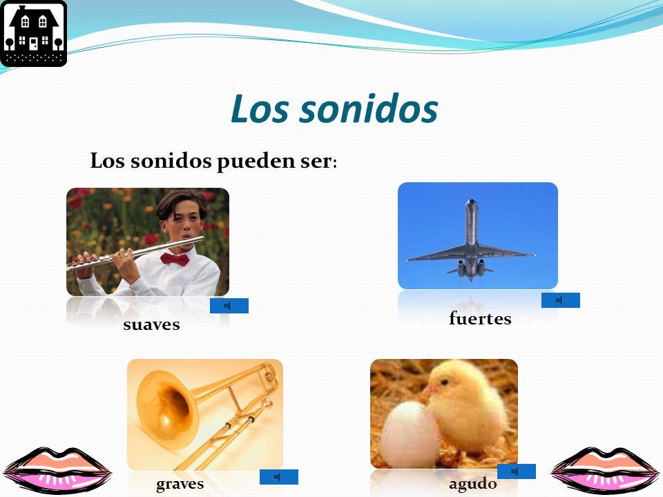 Los sonidos Los sonidos pueden ser: fuertes suaves graves agudo