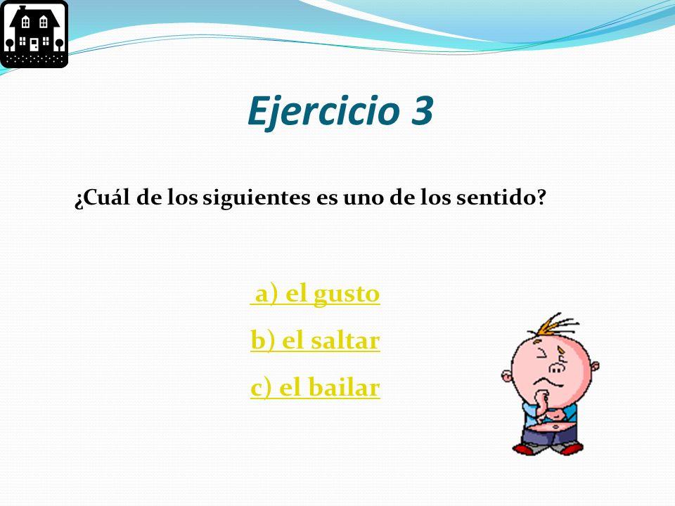 Ejercicio 3 a) el gusto b) el saltar c) el bailar